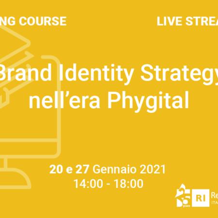 "Training Course ""Brand Identity Strategy nell'era Phygital"" – 20 e 27 gennaio 2021"