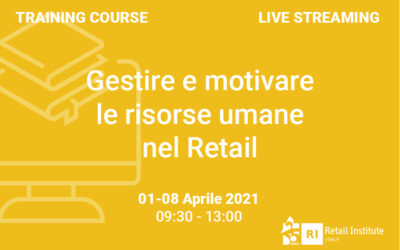 """Training Course """"Gestire e motivare le risorse umane nel Retail"""" – 1 e 8 Aprile 2021"""